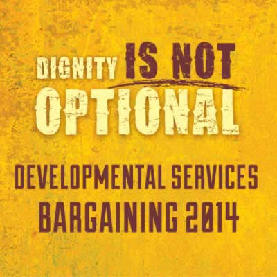 Dignity is not optional. Developmental Services Bargaining 2014 banner