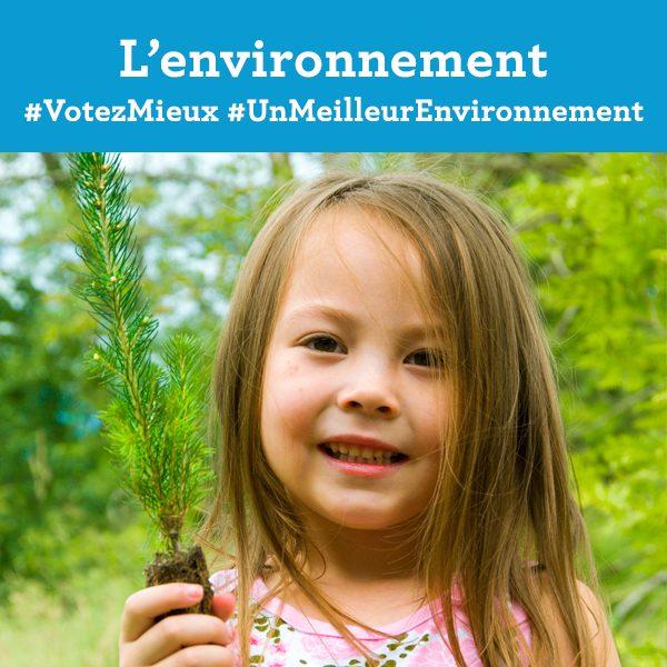 L'environnement. Votez Mieux. Un Meilleur Environnement.
