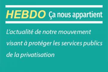 Hebdo - Ca nous appartient. L'actualite de notre mouvement visant a proteger les services publics de la privatisation