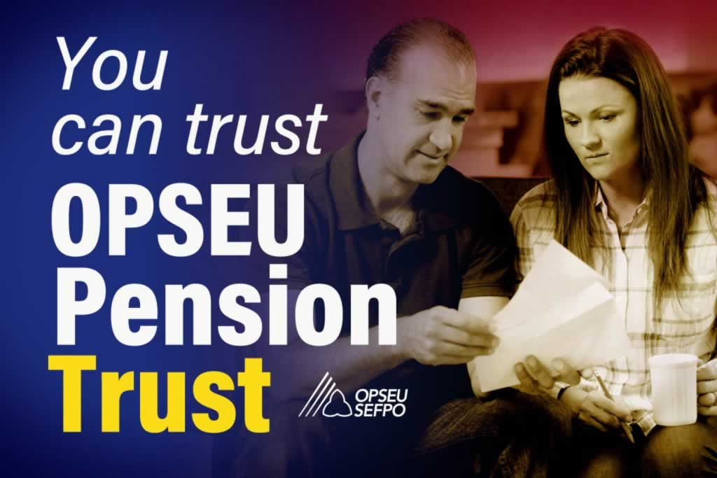You can trust OPT: That's why it's called OPSEU Pension Trust.